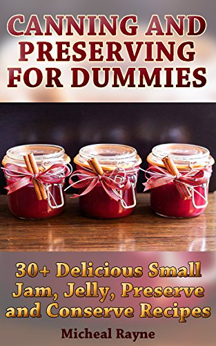 Canning and Preserving for Dummies: 30+ Delicious Small Jam, Jelly, Preserve and Conserve Recipes: (Home Canning Books, Canning Recipes for Beginners, Canning Guide, Preserving Food, Food Storage) (Pressure Canning For Dummies compare prices)