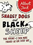 Shaggy Dogs and Black Sheep: The Origins of Even More Phrases We Use Every Day