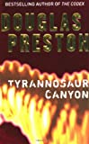 Tyrannosaur Canyon (0330448641) by Douglas Preston