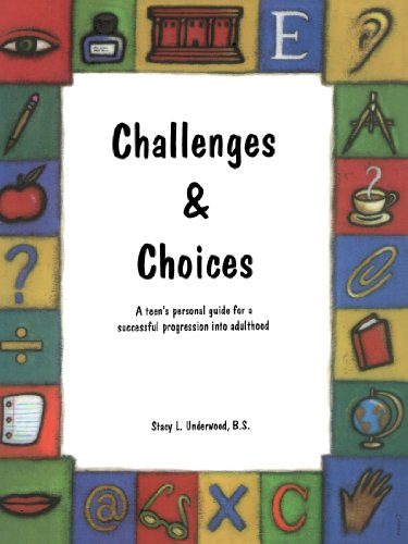 Challenges & Choices: A Teen's Personal Guide for a Successful Progression Into Adulthood