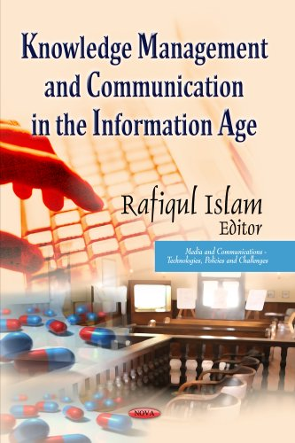 Knowledge Management and Communication in the Information Age (Media and Communications - Technologies, Policies and Challenges)