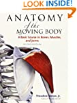 Anatomy of the Moving Body, Second Ed...