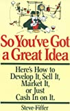 img - for So You've Got A Great Idea: Here's How To Develop It, Sell It, Market It Or Just Cash In On It book / textbook / text book