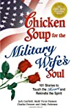 img - for Chicken Soup for the Military Wife's Soul: Stories to Touch the Heart and Rekindle the Spirit (Chicken Soup for the Soul) book / textbook / text book