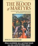 The Blood of Martyrs: Unintended Consequences of Ancient Violence