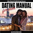 Dating Manual for Men: The Ultimate Dating Advice for Men Guide! Dating Success Secrets on How to Attract Women Hörbuch von  My Ebook Publishing House Gesprochen von: Matt Montanez