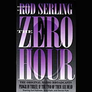 The Zero Hour, Program Three: If the Two of Them Are Dead | [Rod Serling]