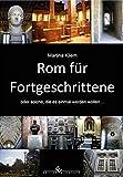 Rom für Fortgeschrittene: oder solche, die es einmal werden wollen...