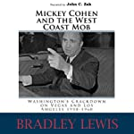 Mickey Cohen and the West Coast Mob: Washington's Crackdown on Vegas and Los Angeles 1950-1960 | Bradley Lewis
