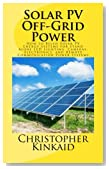 Solar PV Off-Grid Power: How to Build Solar PV Energy Systems for Stand Alone LED Lighting, Cameras, Electronics, and Remote Communication Power Systems