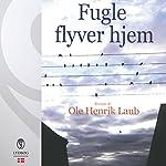 Fugle flyver hjem   Ole Henrik Laub