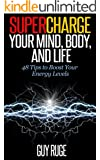 Supercharge Your Mind, Body, and Life: 48 Tips to Boost Your Energy Levels (English Edition)