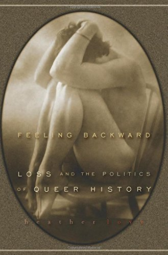Feeling Backward: Loss and the Politics of Queer History PDF