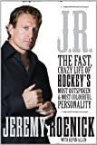 J.R.: The Fast, Crazy Life of Hockeys Most Outspoken and Most Colourful Personality [Hardcover]