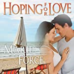Hoping for Love (       UNABRIDGED) by Marie Force Narrated by Holly Fielding