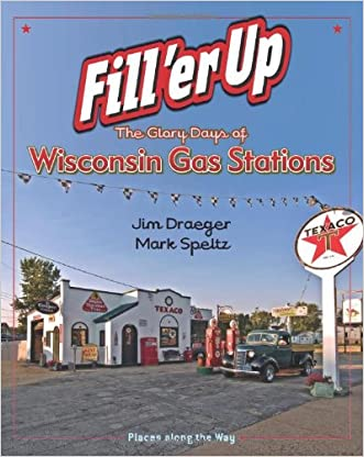 Fill 'er Up: The Glory Days of Wisconsin Gas Stations (Places Along the Way)
