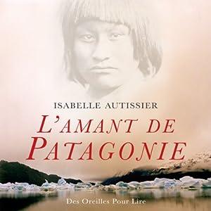 L'amant de Patagonie | Livre audio