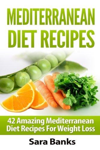 Mediterranean Diet Recipes: 42 Amazing Mediterranean Diet Recipes for Weight Loss (Volume 1)