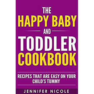 The Happy Baby and Toddler Cookbook: Recipes that are Easy on Your Child's Tummy