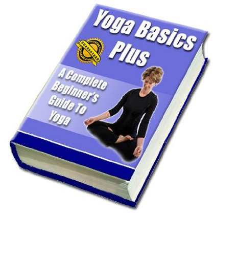 A Beginners Guide To Yoga - Who Else Wants To Quickly Get Into Shape, Loose Weight, And Become More 'In Tune' With Your Mind, Body And Spirit In Just 5 Days?