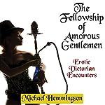 The Fellowship of Amorous Gentlemen: Erotic Victorian Encounters | Michael Hemmingson