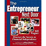 The Entrepreneur Next Door : Discover the Secrets to Financial Independence