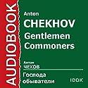 Gentlemen Commoners [Russian Edition] Audiobook by Anton Chekhov Narrated by Denis Nekrasov