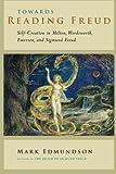Towards Reading Freud: Self-Creation in Milton, Wordsworth, Emerson, and Sigmund Freud