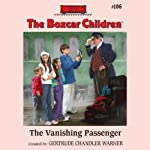 The Vanishing Passenger: The Boxcar Children Mysteries, Book 106 | Gertrude Chandler Warner