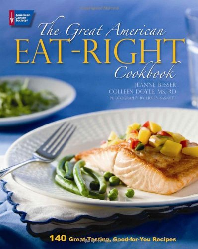 The Great American Eat-Right Cookbook 140 Great-Tasting Good-for-You Recipes094434478X