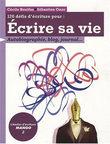 Ecrire sa vie : autobiographie, blog, journal ...