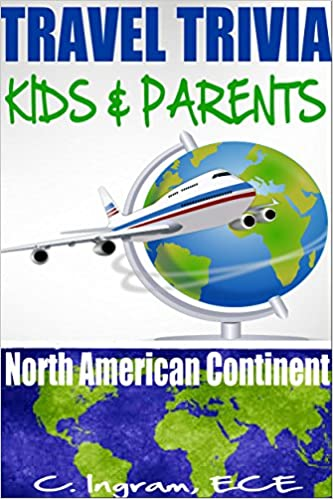 Travel Trivia for Kids and Parents, North American Continent: Ages 7 to 12 years (Travel Trivia for Children)