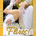 Wedding Flirts! 5 Romantic Short Stories: The Flirts! Short Stories Collections (       UNABRIDGED) by Lisa Scott Narrated by Tamara McDaniel