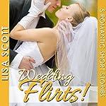 Wedding Flirts! 5 Romantic Short Stories: The Flirts! Short Stories Collections | Lisa Scott
