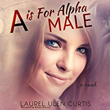 A Is for Alpha Male: A Is for Alpha Male, Book 1 (       UNABRIDGED) by Laurel Ulen Curtis Narrated by Renee Dorian