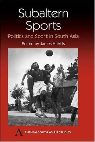 Subaltern Sports: Politics and Sport in South Asia (Anthem South Asian Studies)