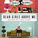 Dear Girls Above Me: Inspired by a True Story (       UNABRIDGED) by Charles McDowell Narrated by Kirby Heyborne