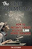The 2kH Formula: How To Instantly Write At Least 2,000 Words PER HOUR