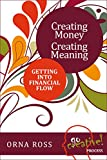 Creating Money, Creating Meaning: Getting Into Financial Flow (The Go Creative! Series Book 3)