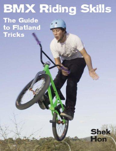 BMX Riding Skills: The Guide to Flatland Tricks