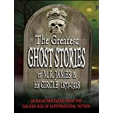 The Greatest Ghost Stories of M. R. James and His Circle (1871-1928) - 24 haunting tales from the golden age of...