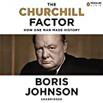 The Churchill Factor: How One Man Changed History | Boris Johnson