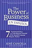 The Power of Business en Espanol: 7 Fundamental Keys to Unlocking the Potential of the Spanish-Language Hispanic Market (Spanish Edition)