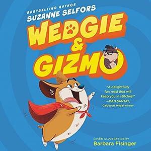 Wedgie & Gizmo Hörbuch von Suzanne Selfors Gesprochen von: Johnny Heller, Maxwell Glick