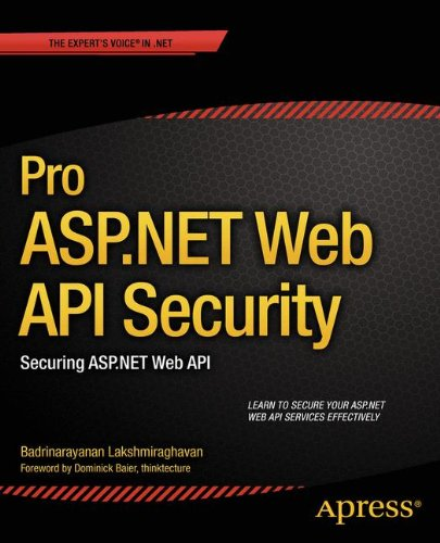 Pro ASP.Net Web API Security: Securing ASP.Net Web API (Professional Apress)