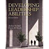 Developing Leadership Abilities (2nd Edition) 2nd by Bell Ph.D., Arthur H., Smith Ph.D., Dayle M. (2009) Paperback