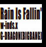 Rain Is Fallin'♪w-inds.×G-DRAGON(BIG BANG)のジャケット