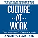 Culture at Work (       UNABRIDGED) by Andrew L. Moore Narrated by Rich Germaine