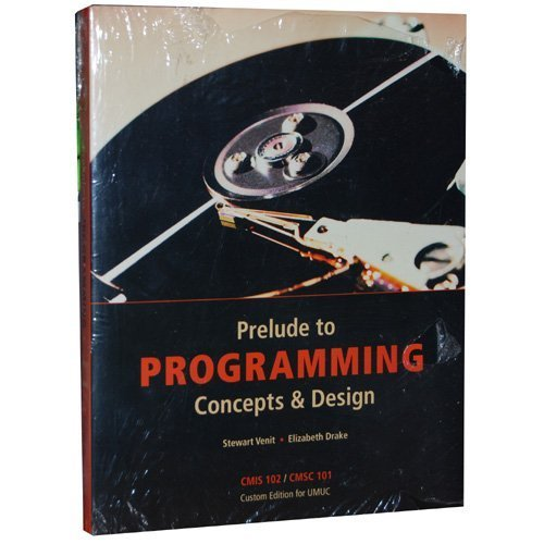 Prelude to Programming Concepts & Design Custom Edition for UMUC CMIS 102/CMSC 101 (CMIS 102/CMSC 101 - Custom Edition for UMUC, Visual C++ 2008: ProgrammingCompanion + Pearson Online Access Card) (Prelude To Programming compare prices)