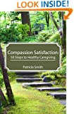 Compassion Satisfaction:: 50 Steps to Healthy Caregiving